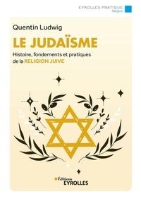 Quentin Ludwig - Le judaïsme - Histoire, fondements et pratiques de la religion juive.