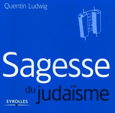 Quentin Ludwig - Sagesse du judaïsme.