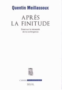 Quentin Meillassoux - Après la finitude - Essai sur la nécessité de la contingence.