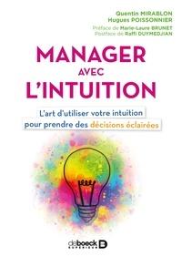 Quentin Mirablon et Hugues Poissonnier - Manager avec l'intuition - L'art d'utiliser votre intuition pour prendre des décisions éclairées.