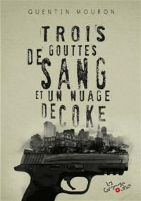 Quentin Mouron - Trois gouttes de sang et un nuage de coke.