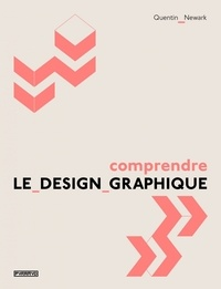 Quentin Newark - Comprendre le design graphique.