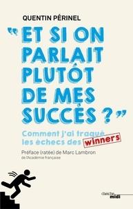 Quentin Périnel - Et si on parlait plutôt de mes succès... - Comment j'ai traqué les échecs des winners.