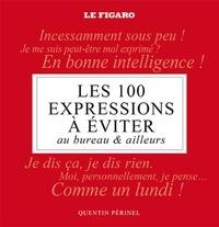Quentin Périnel - Les 100 expressions à éviter au bureau & ailleurs.