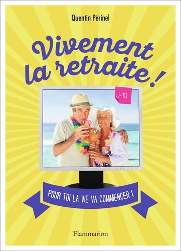 Quentin Périnel - Vivement la retraite !.