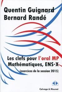 Quentin Quignard et Bernard Randé - Clefs pour l'oral de mathématiques des concours 2015, filière MP, ENS-X.