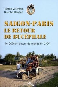Quentin Renaud et Tristan Villemain - Saigon-Paris, le retour de Bucéphale - 44 000 km en 2 CV autour du monde.