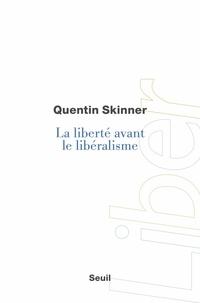 Quentin Skinner - La liberté avant le libéralisme.