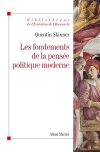 Quentin Skinner - Les fondements de la pensée politique moderne.