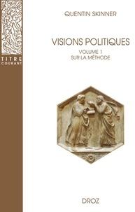 Quentin Skinner - Visions politiques - Volume 1, Sur la méthode.