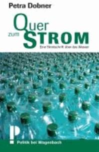 Quer zum Strom - Eine Streitschrift über das Wasser.