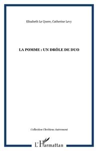 Quere elisabeth Le et Catherine Lévy - La pomme, un drôle de duo !.