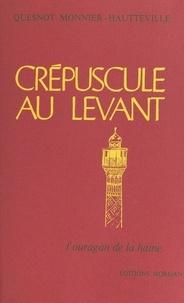 Quesnot Monnier-Hautteville - Crépuscule au Levant (2). L'ouragan de la haine.