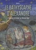 Questes - Le Bathyscaphe d'Alexandre - L'homme et la mer au Moyen Age.