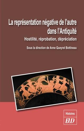 QUEYREL BOTTINE - La représentation négative de l'autre dans l'Antiquité - Hostilité, réprobation, dépréciation.