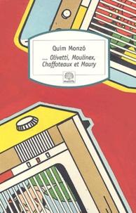 Quim Monzo - Olivetti, Moulinex, Chaffoteaux et Maury.