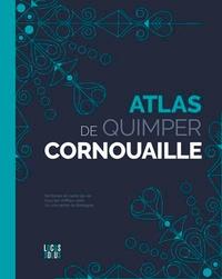 Pdf télécharger des livres gratuitement Atlas de Quimper Cornouaille  - Clés, cartes et datavisions d'un territoire qui nourrit votre inspiration PDB CHM