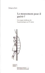 Quin Gregory - Le mouvement peut-il guérir? - Les usages médicaux de la gymnastique au 19e siècle.