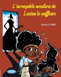 Quincy Gane - L'incroyable aventure de Lucien le coiffeur.