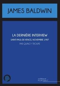 Quincy Troupe - La dernière interview de James Baldwin - Saint-Paul-de-Vence, novembre 1987.