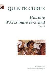 Quinte-Curce - Histoire d'Alexandre le Grand - Tome 1.