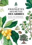 Quintessence Editions - Les propriétés secrètes des arbres - Tilleul, pin, maronnier... découvrez les pouvoirs de 150 arbres !.