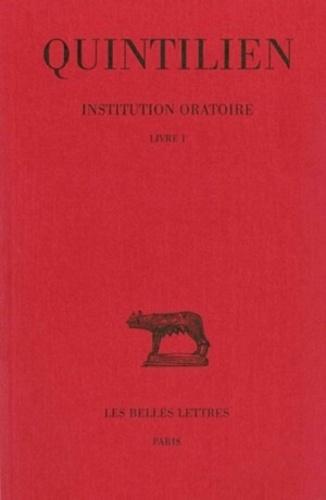 Quintilien - Institution oratoire. - Tome 1, livre 1.