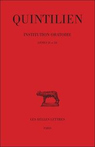Quintilien - Institution oratoire - Tome 2, Livres II et III.