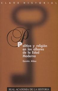 Quintín Aldea - Politica y religion en los albores de la Edad Moerna.