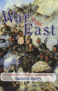 Quintin Barry - War in the East - A Military History of the Russo-Turkish War 1877-78.