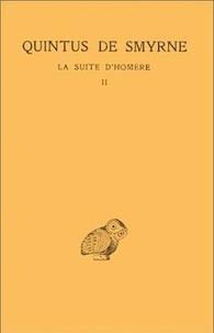 Quintus de Smyrne - La suite d'Homère - Tome 2, livres 5-9.