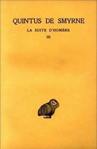 Quintus de Smyrne - La suite d'Homère - Tome 3, livres 10-14.