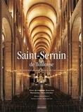 Quitterie Cazes et Daniel Cazes - Saint-Sernin de Toulouse - De Saturnin au chef-d'oeuvre de l'art roman.