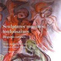 Quitterie Cazes et Anne Péchou - Sculptures romanes toulousaines - Regards croisés.