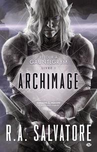 R. A. Salvatore - Archimage Tome 1 : Retour à Gauntlgrym.