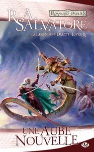 R. A. Salvatore - La Légende de Drizzt Tome 10 : Une aube nouvelle.