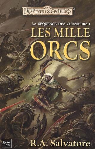 R. A. Salvatore - La séquence des Chasseurs Tome 1 : Les mille orcs.