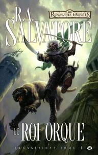 R. A. Salvatore - Transitions Tome 1 : Le roi Orque.