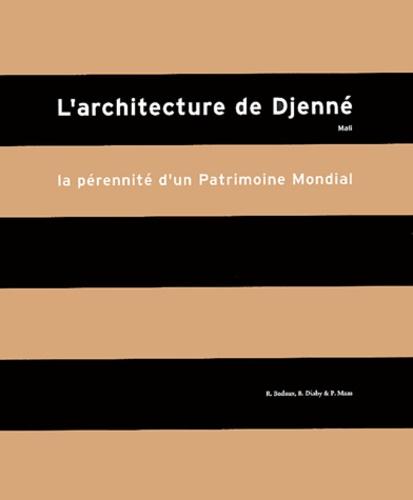 R Bedaux et B Diaby - L'architecture de Djenné, Mali - La pérennité d'un patrimoine mondial.