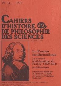 R. Bkouche et C. Gilain - La France mathématique : la Société mathématique de France, 1872-1914 - Suivi de 5 études.