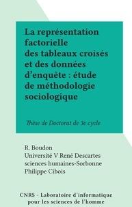 R. Boudon et  Université V René Descartes sc - La représentation factorielle des tableaux croisés et des données d'enquête : étude de méthodologie sociologique - Thèse de Doctorat de 3e cycle.