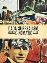 R. Bruce Elder - DADA, Surrealism, and the Cinematic Effect.