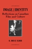 R. Bruce Elder - Image and Identity - Reflections on Canadian Film and Culture.