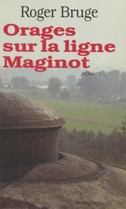 R Bruge - Orages sur la ligne Maginot.