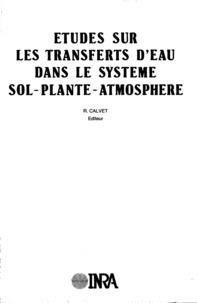 """R Calvet - Etudes sur les tranferts d'eau dans le système sol-plante-atmosphère - Comptes-rendus des travaux effectués dans le cadre de l'action thématique programmée """"Eau""""."""