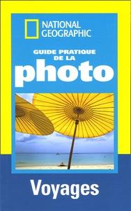 R Caputo - Guide pratique de la photo - Voyages ; Réussir de belles photos.