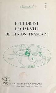 R. Castelnau - Petit digest législatif de l'Union française.