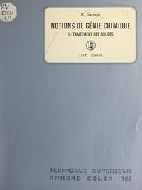 R. Darrigo et Paul Pastour - Notions de génie chimique (1). Traitement des solides - I.U.T., techniciens supérieurs, écoles d'ingénieurs, promotion supérieure du travail.