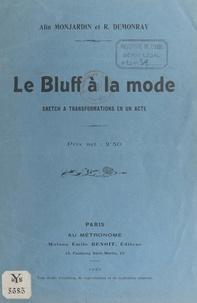 R. Demonray et Alin Monjardin - Le bluff à la mode - Sketch à transformations en un acte.