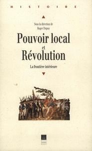 R Dupuy - Pouvoir local et Révolution - 1780-1850, la frontière intérieure, colloque international, Rennes, 28 septembre-1er octobre 1993.